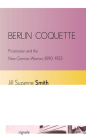Berlin Coquette: Prostitution and the New German Woman, 1890-1933 (Signale: Modern German Letters) Cover Image