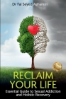 Reclaim Your Life: Essential Guide to Sexual Addiction and Holistic Recovery Cover Image