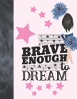 Brave Enough To Dream: Cheerleading Gift For Girls - Cheerleader Art Sketchbook Sketchpad Activity Book For Kids To Draw And Sketch In Cover Image