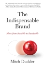 The Indispensable Brand: Move from Invisible to Invaluable Cover Image