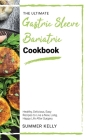 The Ultimate Gastric Sleeve Bariatric Cookbook: Healthy, Delicious, Easy Recipes to Live a New, Long, Happy Life After Surgery. Cover Image