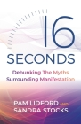 16 Seconds: Debunking The Myths Surrounding Manifestation Cover Image
