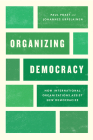 Organizing Democracy: How International Organizations Assist New Democracies (Chicago Series on International and Domestic Institutions) Cover Image
