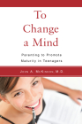 To Change a Mind: Parenting to Promote Maturity in Teenagers Cover Image