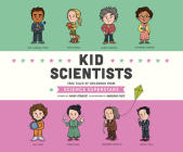 Kid Scientists: True Tales of Childhood from Science Superstars (Kid Legends #5) Cover Image
