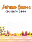 Autumn Scenes Coloring Book: Hello Autumn Adult Coloring Book Featuring Charming Autumn Scenes and Beautiful Fall Inspired Relaxing Designs Cover Image