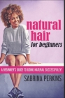 Natural Hair For Beginners: Clear Print Edition Cover Image