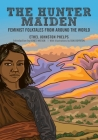 The Hunter Maiden: Feminist Folktales from Around the World Cover Image