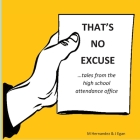That's No Excuse: Tales from the High School Attendance Office Cover Image