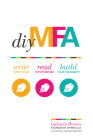 DIY MFA: Write with Focus, Read with Purpose, Build Your Community Cover Image