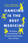Dancing Is the Best Medicine: The Science of How Moving to a Beat Is Good for Body, Brain, and Soul Cover Image