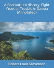 A Footnote to History, Eight Years of Trouble in Samoa (Annotated) Cover Image