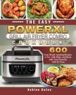 The Easy PowerXL Grill Air Fryer Combo Cookbook: 600 Easy Mouth-watering Recipes to Fry, Grill, Bake, and Roast with Your PowerXL Grill Air Fryer Cover Image