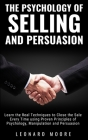 The Psychology of Selling and Persuasion: Learn the Real Techniques to Close the Sale Every Time using Proven Principles of Psychology, Manipulation, Cover Image
