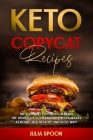 Keto Copycat Recipes: The Complete Guide to Making the Dishes of Your Favorite Restaurants at Home, in a Healthy and Keto Way Cover Image