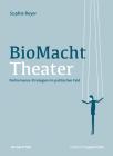 Biomachttheater: Performance-Strategien Im Politischen Feld (Edition Angewandte) Cover Image