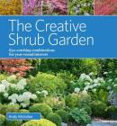 The Creative Shrub Garden: Eye-Catching Combinations for Year-Round Interest Cover Image