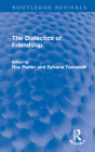 The Dialectics of Friendship (Routledge Revivals) Cover Image