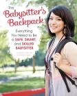 The Babysitter's Backpack: Everything You Need to Be a Safe, Smart, and Skilled Babysitter Cover Image