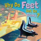 Why Do Feet Get So Stinky? (Why Do?) Cover Image