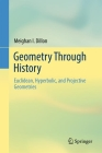 Geometry Through History: Euclidean, Hyperbolic, and Projective Geometries Cover Image