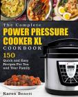 The Complete Power Pressure Cooker XL Cookbook: 150 Quick and Easy Recipes For You and Your Family (Poultry, Beef, Pork, Chicken, Fish, Vegetables, De Cover Image