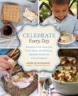 Celebrate Every Day: Recipes for Making the Most of Special Moments with Your Family Cover Image