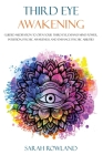Third Eye Awakening: Guided Meditation to Open Your Third Eye, Expand Mind Power, Intuition, Psychic Awareness, and Enhance Psychic Abiliti Cover Image