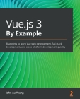 Vue.js 3 By Example: Blueprints to learn Vue web development, full-stack development, and cross-platform development quickly Cover Image