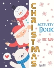Christmas Activity Book For Kids Ages 4-8: Fun Christmas Activities For Kids, Coloring Pages, Mazes And Sudoku For Ages 4-8 Cover Image