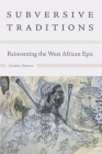 Subversive Traditions: Reinventing the West African Epic (African Humanities and the Arts) Cover Image