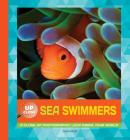 Sea Swimmers: A Close-Up Photographic Look Inside Your World (Up Close) Cover Image