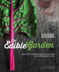 The Edible Garden: Grow Your Own Vegetables, Fruits & Herbs No Matter Where You Live Cover Image
