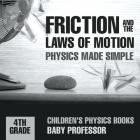 Friction and the Laws of Motion - Physics Made Simple - 4th Grade - Children's Physics Books Cover Image