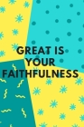Great Is Your Faithfulness: Religious, Spiritual, Motivational Notebook, Journal, Diary (110 Pages, Blank, 6 x 9) Cover Image