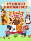 I Spy And Color Thanksgiving Book: A Fun Learning, Coloring And Guessing Game For Kids, Preschoolers Ages 4-6, 8.5X11 Inches, +100 Pages (Kids Activity Books #12) Cover Image