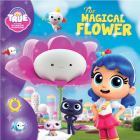 True and the Rainbow Kingdom: The Magical Flower Cover Image
