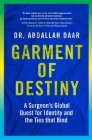 Garment of Destiny: Zanzibar to Oxford: A Surgeon's Global Quest for Identity and the Ties that Bind Cover Image