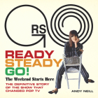 Ready Steady Go!: The Weekend Starts Here: The Definitive Story of the Show That Changed Pop TV Cover Image