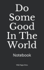 Do Some Good In The World: Notebook Cover Image
