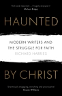 Haunted by Christ: Modern Writers and the Struggle for Faith Cover Image