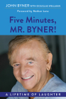 Five Minutes, Mr. Byner: A Lifetime of Laughter Cover Image