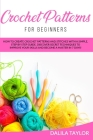 Crochet Patterns for Beginners: How to Create Crochet Patterns and Stitches with a Simple, Step by Step Guide. Discover Secret Techniques to Improve Y Cover Image