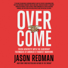 Overcome: Crush Adversity with the Leadership Techniques of America's Toughest Warriors Cover Image