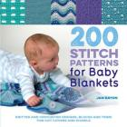 200 Stitch Patterns for Baby Blankets: Knitted and Crocheted Designs, Blocks and Trims for Crib Covers, Shawls and Afghans Cover Image