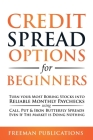 Credit Spread Options for Beginners: Turn Your Most Boring Stocks into Reliable Monthly Paychecks using Call, Put & Iron Butterfly Spreads - Even If T Cover Image