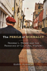 The Perils of Normalcy: George L. Mosse and the Remaking of Cultural History (George L. Mosse Series in the History of European Culture, Sexuality, and Ideas) Cover Image