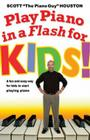 Play Piano in a Flash for Kids!: A Fun and Easy Way for Kids to Start Playing the Piano Cover Image