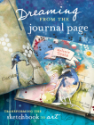 Dreaming From the Journal Page: Transforming the Sketchbook to Art Cover Image