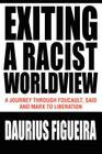 Exiting a Racist Worldview: A Journey Through Foucault, Said and Marx to Liberation Cover Image
